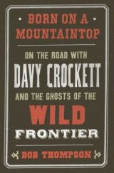 BOOK REVIEW: 'Born on a Mountaintop': Encyclopedic Look at David Crockett: The Man, the Legend